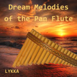 Dream Melodies of the Pan Flute - Lykka