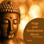 Yoga and Meditation Music - First Edition - Lykka